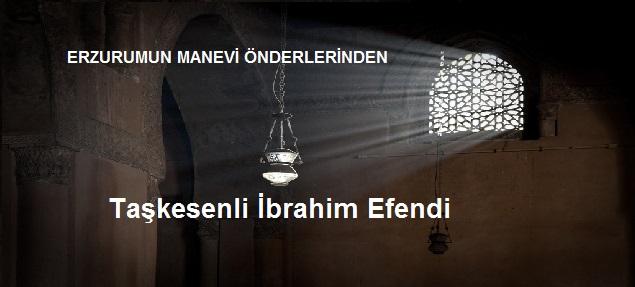 Taşkesenli İbrahim Efendi  (d.1855 / ö.1927)